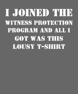 Witness Protection shirt