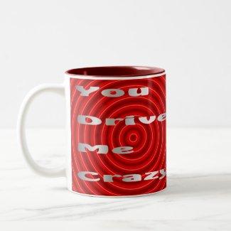 you drive me crazy mug
