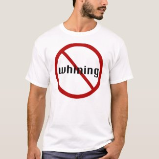 No Whining T-shirt shirt