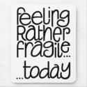 Feeling Fragile Mousepad