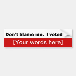 'Don't Blame Me I Voted For' Custom Bumper Stickers