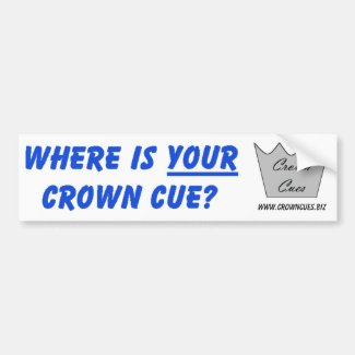 Where is YOUR Crown Cue? Bumper Sticker