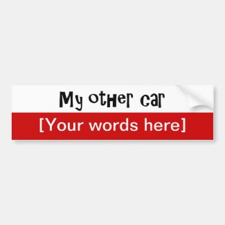 'My Other Car' Custom Bumper Stickers