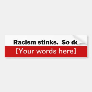 'Racism Stinks So Do' Custom Bumper Stickers