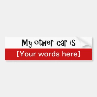 'My Other Car Is' Custom Bumper Stickers