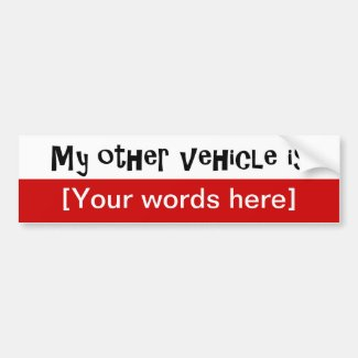 'My Other Vehicle Is' Custom Bumper Stickers