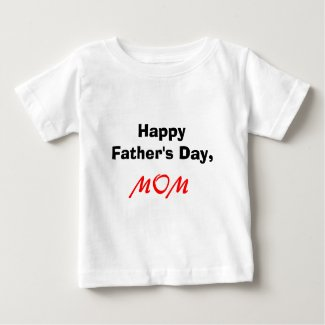 Happy Father's Day, MOM t-shirt