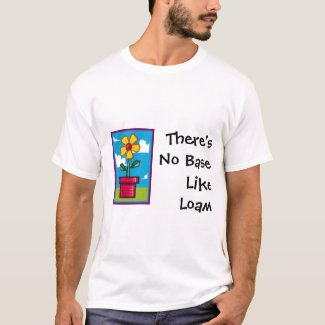 No Base Like Loam t-shirt