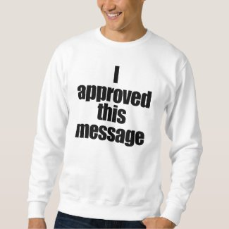 I approved this message. t-shirt